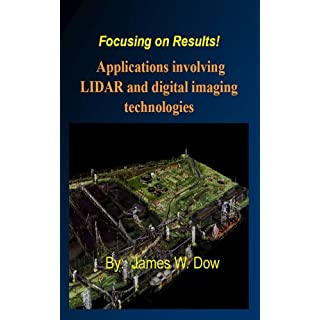 Focusing on Results!  Applications Involving LIDAR and Digital Imaging Technologies