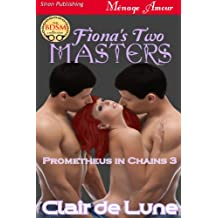 Fiona's Two Masters [Prometheus in Chains 3] (Siren Publishing Menage Amour)