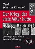 1939 ? Der Krieg, der viele Väter hatte: Der lange Anlauf zum Zweiten Weltkrieg - Gerd Schultze-Rhonhof