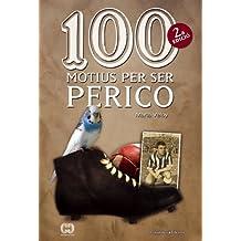 100 Motius Per Ser Perico (De 100 en 100)