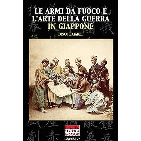 Le armi da fuoco e l'arte della guerra in Giappone (Italia Storica Ebook Vol. 5) - Fuoco Arte