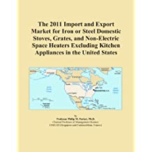 The 2011 Import and Export Market for Iron or Steel Domestic Stoves, Grates, and Non-Electric Space Heaters Excluding Kitchen Appliances in the United States