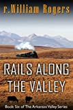 RAILS ALONG THE VALLEY - Arkansas Valley - Book 6