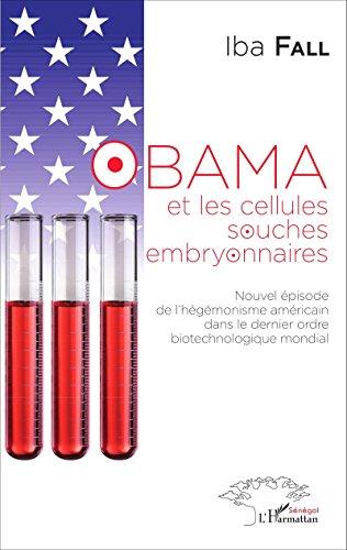 Obama et les cellules souches embryonnaires: Nouvel épisode de l'hégémonisme américain dans le dernier ordre biotechnologique mondial (Harmattan Sénégal)