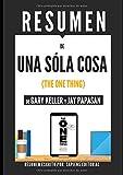 Resumen De 'Una Sóla Cosa' (The One Thing), de Gary Keller Y Jay Papasan: Detrás De Cualquier Éxito Se Encuentra Una Sencilla Y Sorprendente Verdad, Enfócate En Lo Único
