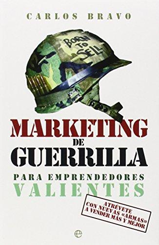 Marketing De Guerrilla Para Emprendedores Valientes. Atrévete Con Nuevas Armas A Vender Más Y Mejor (Fuera de colección)