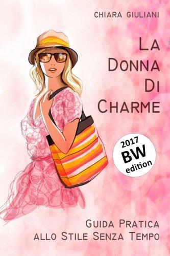 La donna di charme (ediz. bianco e nero): Guida pratica allo stile senza tempo