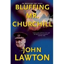 Bluffing Mr. Churchill: An Inspector Troy Thriller by John Lawton (2012-07-31)