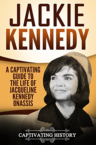 2c741dc4 Jackie Kennedy: A Captivating Guide to the Life of Jacqueline Kennedy  Onassis by [History