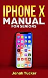 Iphone X Manual For Seniors: The Comprehensive Guide For Seniors, For the Visually Impaired, And Includes All The Tips And Tricks To Optimize your ... IOS 12 (Iphone X Guide For Seniors, Band 1)