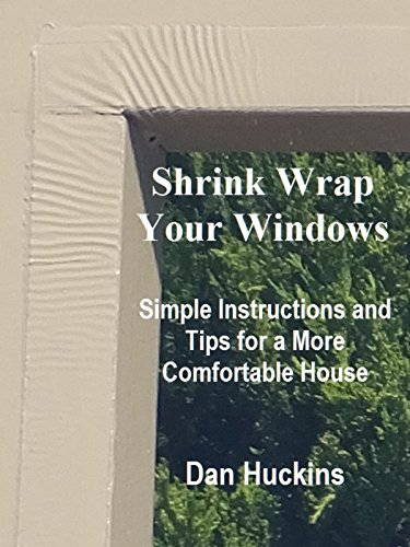 SHRINK WRAP YOUR WINDOWS: Simple Instructions and Tips for a More Comfortable House (English Edition)