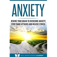 Anxiety: Rewire Your Brain to Overcome Anxiety, Stop Panic Attacks and Relieve Stress (Mindfulness Book 2) (English Edition)