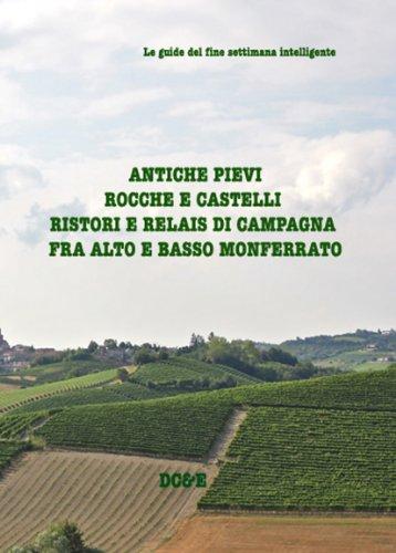 ANTICHE PIEVI  ROCCHE E CASTELLI  RISTORI E RELAIS DI CAMPAGNA  FRA ALTO E BASSO MONFERRATO (Italian Edition)