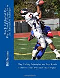 How To Call Football Pass Plays to Attack Defensive Backs and Linebackers Technique: Play Calling Principles and Pass Route Schemes versus Defender's Techniques