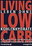 Leben ohne Kohlenhydrate - Living Low Carb: Die Langzeit-Anwendung kohlenhydratarmer Diäten