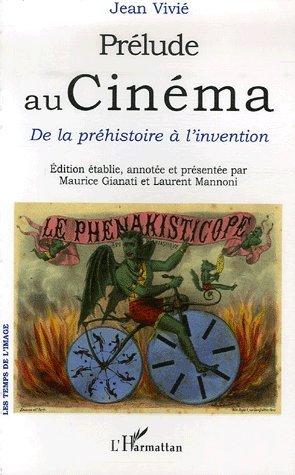 Prélude au Cinéma : De la préhistoire à l'invention par Jean Vivié