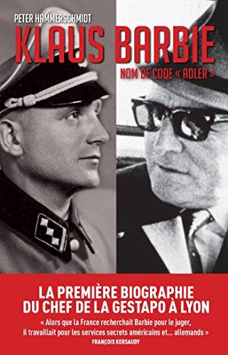 Klaus Barbie, nom de code Adler: La première biographie du bourreau de Lyon par Peter Hammerschmidt