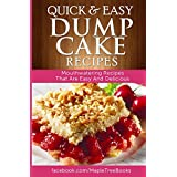 Quick And Easy Dump Cake Recipes: Mouth-Watering Recipes That Are Easy And Delicious