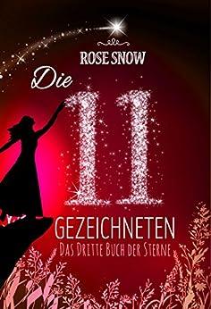 Die 11 Gezeichneten: Das dritte Buch der Sterne (Die Bücher der Sterne 3) von [Snow, Rose]