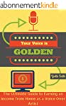 Your Voice Is Golden: The Ultimate Gu...