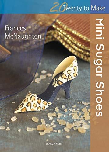 Twenty to Make: Mini Sugar Shoes (English Edition)