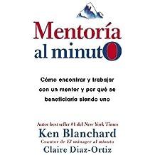Mentoría al minuto/ Mentoring to the minute: Cómo encontrar y trabajar con un mentor y por qué se beneficiaría siendo uno/ How to find and work with a mentor and why you would benefit by being on