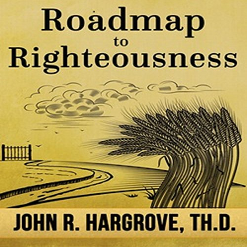 Roadmap to Righteousness - John R. Hargrove TH.D. - Unabridged