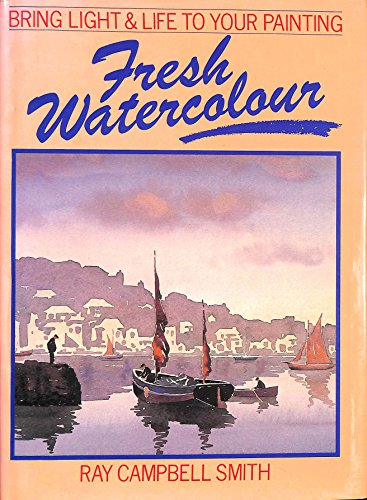 Fresh Watercolour: Bring Light and Life to Your Painting por Ray Campbell Smith