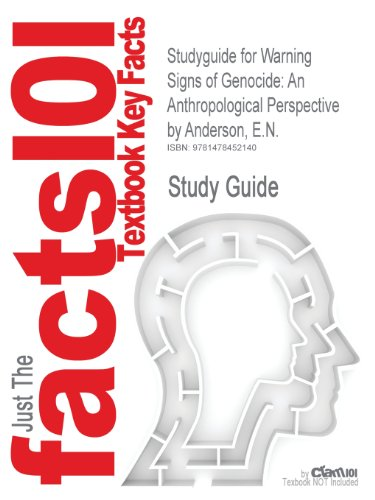 Studyguide for Warning Signs of Genocide: An Anthropological Perspective by Anderson, E.N., ISBN 9780739175149