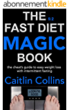 The 5:2 Fast Diet Magic Book: The Cheat's Guide to Easy Weight Loss with Intermittent Fasting (English Edition)