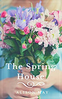 The Spring House by [Alison May]