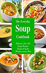 The Everyday Soup Cookbook: Delicious Low Fat Soup Recipes Inspired by the Mediterranean Diet (Free Bonus Gift) (Healthy Eating Made Easy Book 7) (English Edition)