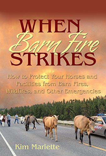 When Barn Fire Strikes: How to Protect Your Horses and Facilities from Barn Fires, Wildfires and Other Emergencies por Kim Mariette