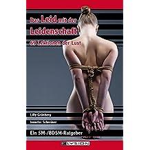 Das Leid mit der Leidenschaft - 69 Lektionen der Lust: Ein SM-/BDSM Ratgeber