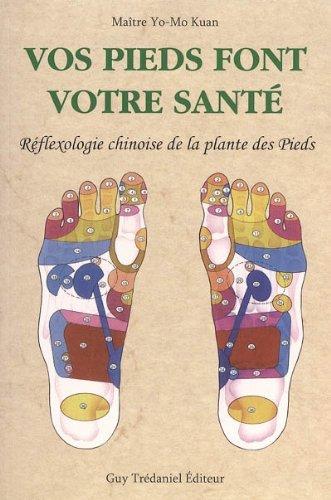 Vos pieds font votre santé : Réflexologie chinoise de la plante des pieds