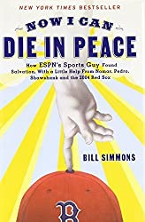 Now I Can Die in Peace: How ESPN's Sports Guy Found Salvation, with a Little Help From Nomar, Pedro, Shawshank, and the 2004 Red Sox by Bill Simmons (2005-10-01)