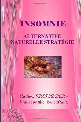 INSOMNIE - ALTERNATIVE   NATURELLE STRATEGIE.  Ecrit par SHEILA BER.: INSOMNIA - French Edition.