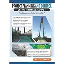 Project Planning and Control Using Primavera P6: For All Industries Including Versions 4 to 7