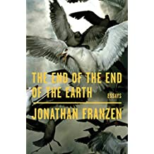 The End of the End of the Earth: Essays (English Edition)