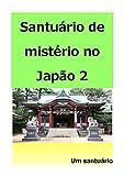 Santuário de mistério no Japão 2: Vou apresentar santuários japoneses (Um santuário) (Portuguese Edition)