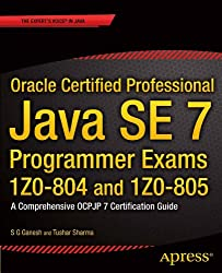 Oracle Certified Professional Java SE 7 Programmer Exams 1Z0-804 and 1Z0-805: A Comprehensive OCPJP 7 Certification Guide (Expert's Voice in Java)