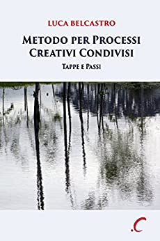 Metodo per Processi Creativi Condivisi: Tappe e Passi di [Belcastro, Luca]
