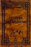 Le livre des médiums - Spiritisme expérimental de Allan Kardec ( 1 juin 2012 )