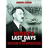 Hitler's Last Days and Hitler's 12 Apostles (The Nazi Story & World's Most Racist Dictator Book 3) (English Edition)