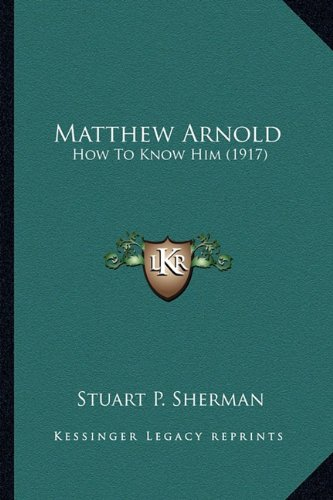 Matthew Arnold: How to Know Him (1917)