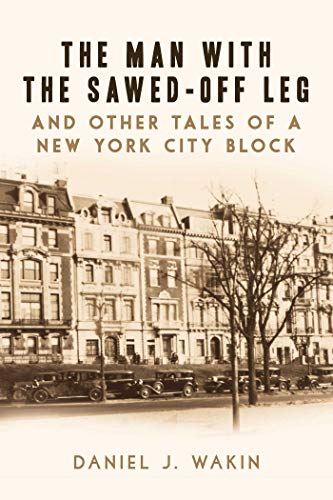 The Man with the Sawed-Off Leg and Other Tales of a New York City Block (English Edition)