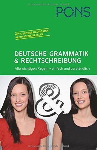 PONS Deutsche Grammatik und Rechtschreibung: Alle wichtigen Regeln - einfach und verständlich