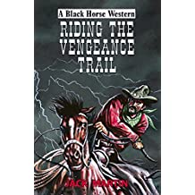 Riding the Vengeance Trail (A Black Horse Western)