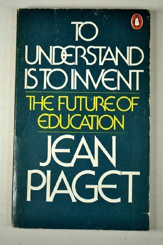 to-understand-is-to-invent-by-jean-piaget-1976-12-09