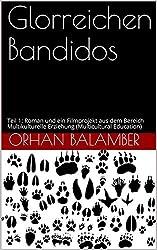 Glorreichen Bandidos: Teil 1: Roman und ein Filmprojekt aus dem Bereich Multikulturelle Erziehung (Multicultural Education)